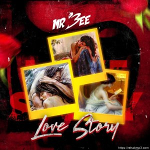 Mr Bee - Love Story EP (Full Album) Mp3 Zip Fast Download Free audio Complete