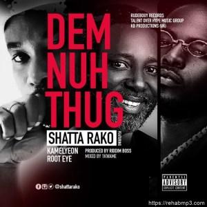 Shatta Rako – Dem Nuh Thug Ft Kamelyeon & Root Eye (Prod. by Riddim Boss)