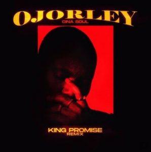 Cina-Soul-–-Ojorley-Remix-Ft-King-Promise