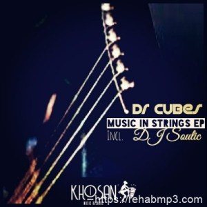 EP: Dr Cubes – Music In Strings (Incl. DJ Soulic)