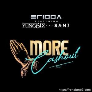 AUDIO + VIDEO: Erigga – More Cash Out Ft. Yung6ix & Sami