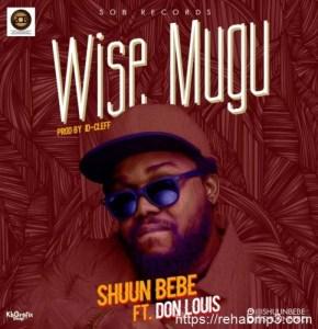 Shuun Bebe – Wise Mugu ft. Don Louis