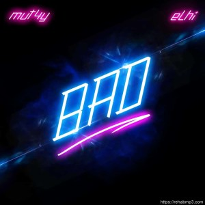 MUT4Y ft. Elhi – Bad