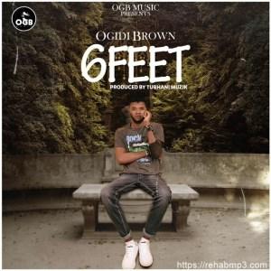 Ogidi Brown – Six Feet (Prod. TubhaniMuzik)