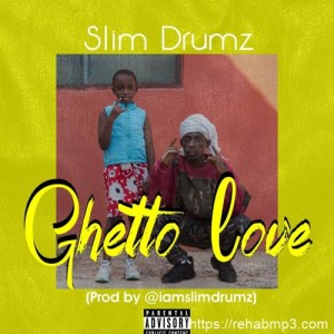 Slim Drumz – Ghetto Love