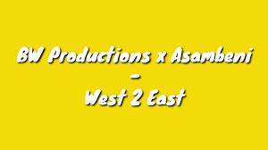 BW Productions x Asambeni – West 2 East