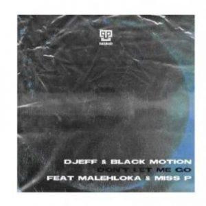 DJEFF & Black Motion ft Malehloka & Miss P – Don't Let Me Go