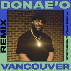 Donae'O - Vancouver (Remix) Ft Frenzo & Kwesi Arthur