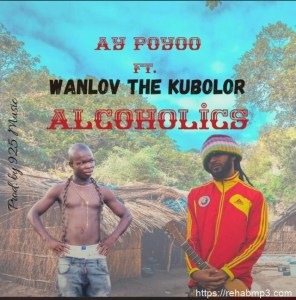 AY Poyoo – Alcoholics Ft Wanlov The Kubolor