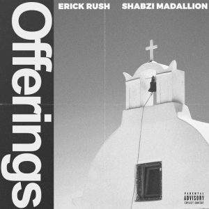 ShabZi Madallion & Erick Rush – Offerings