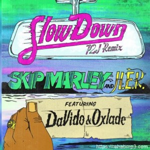 Skip Marley ft. Davido, Oxlade & H.E.R – Slow Down (Remix)