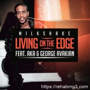 DJ Milkshake ft AKA & George Avakian – Living on the Edge