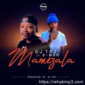 DJ Tpz ft G-Man – Mamezala