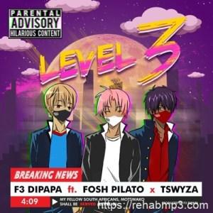 F3 Dipapa ft Fosh Pilato & Tswyza – Level 3