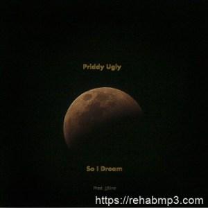 Priddy Ugly – So I Dream