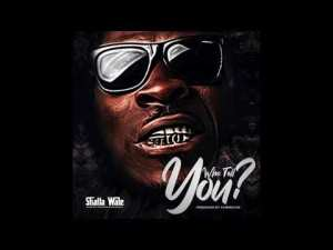 Shatta_Wale_-_Who_Tell_You