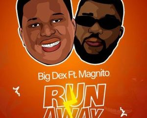 DOWNLOAD MP3: Big Dex – Run Away Ft. Magnito