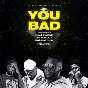 DJ Mensah – You Bad Ft Kuami Eugene, Ice Prince & Kwesi