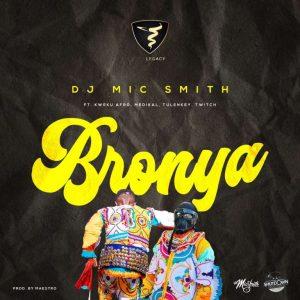 DJ Mic Smith – Bronya Ft. Kweku Afro, Medikal, Tulenkey & Twitch 4EVA