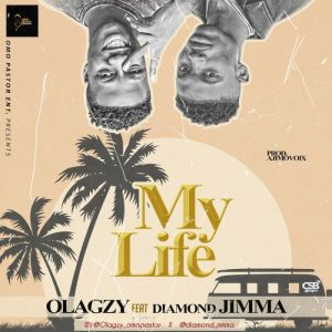 Olagzy – My Life Ft. Diamond Jimma