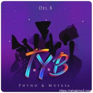 DOWNLOAD MP3: Del B – T.Y.B ft. Phyno, Mufasa