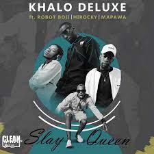 Khalo Deluxe – Slay Queen ft DJ Mapawa, Robot boii & Hi Rocky