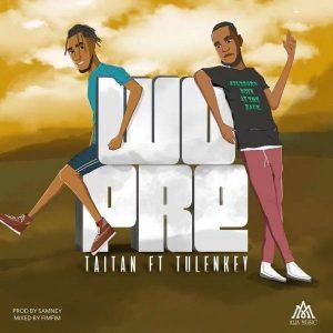 DOWNLOAD MP3: Taitan – Wopre Ft Tulenkey