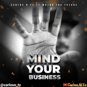 Carlos N Tz ft Motra The Future – Mind Your Buziness