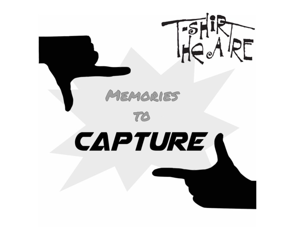 "T-Shirt Theatre's Fall 2019 Show is . . .  ""CAPTURE!"""