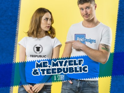 Me, Myself & Teepublic.com A Story