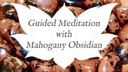 mahogany obsidian guided meditation