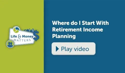 Where do I Start With Retirement Income Planning