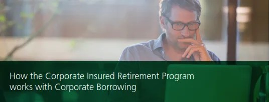 How the Corporate Insured Retirement Program  works with Corporate Borrowing