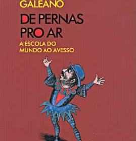 Eduardo Galeano – De Pernas Pro Ar – A Escola do Mundo ao Avesso