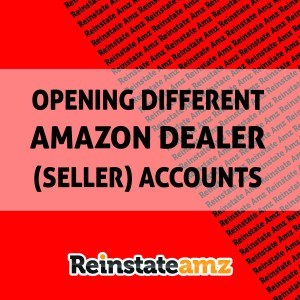 reinstateamz.com - OPENING DIFFERENT AMAZON DEALERS ACCOUNTS