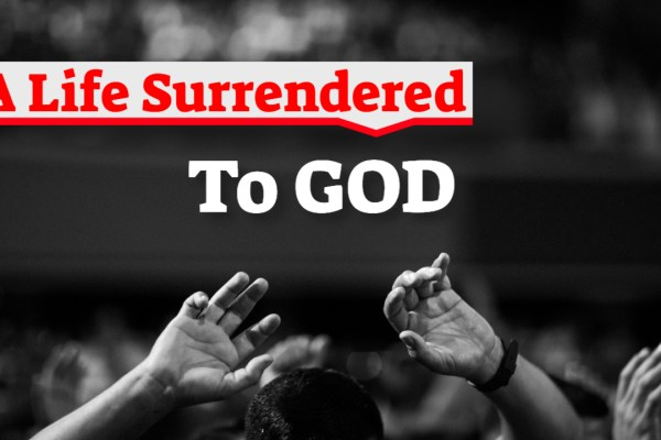 A Life Surrendered to God