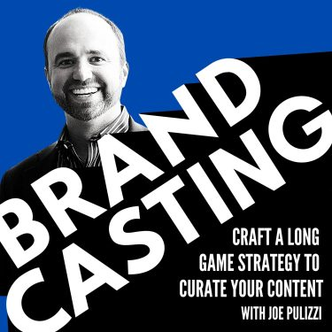 Brandcasting - Craft a Long Game Strategy to Curate Your Content with Joe Pulizzi