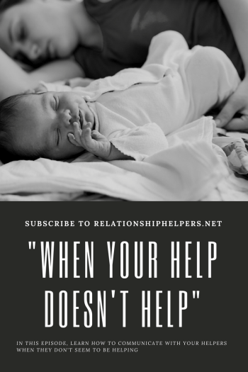 "Had a baby recently and struggling with the people that are supposed to be helping? Listen to ""When Your Help Doesn't Help"" from licensed professional counselors Laura and Vincent Ketchie of Relationship Helpers and their podcast to gain insight into ways to improve your situation."