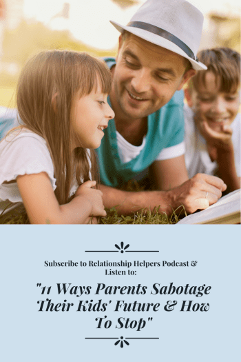 "Want your children to grow into well-adjusted adults? Learn how with ""11 Ways Parents Sabotage Their Kids' Future & How to Stop."" Therapist Laura Ketchie provides encouragement and helpful advice on how to turn negative parenting patterns into positive ones, in her free podcast and show notes."