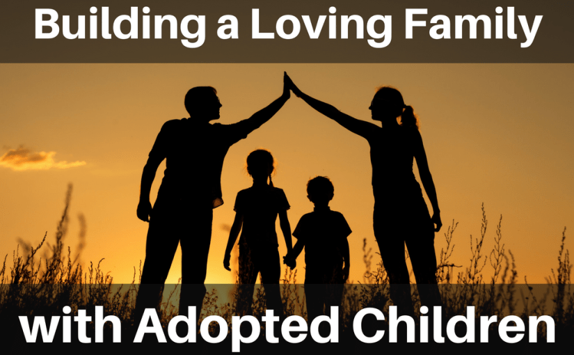 037 Parenting: Build a Loving Family With Adopted Children