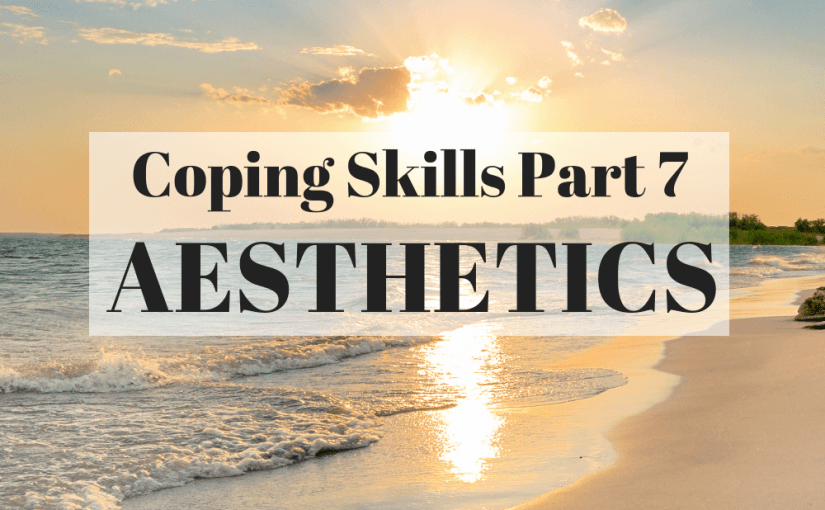 060 Personal Growth: Coping Skills Part 7 – Aesthetics