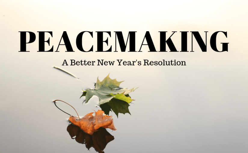 080 Personal Growth: A Better New Year's Resolution – Peacemaking