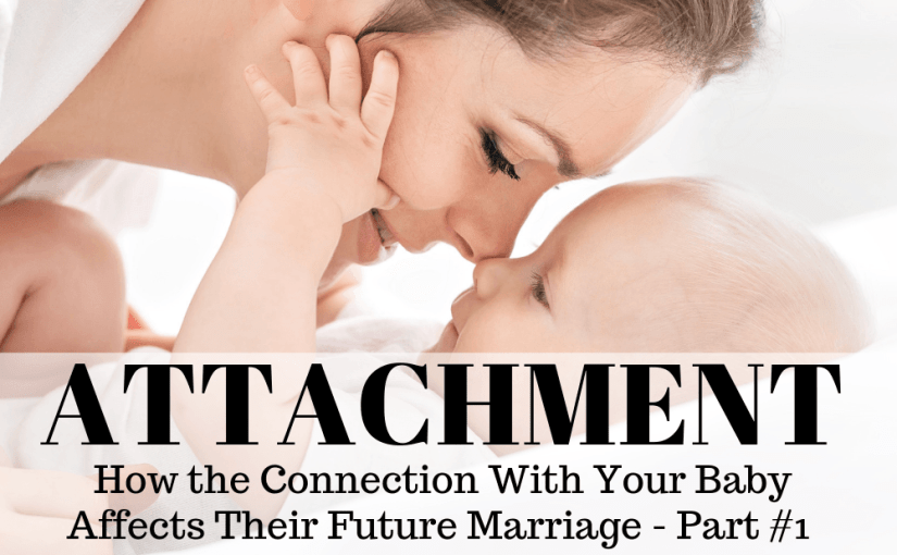 How the Connection With Your Baby Affects Their Future Marriage - Part 1 (An Interview with Dr. Jesse Gill)