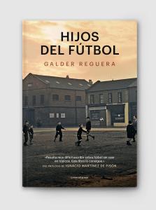 hijos del fútbol, galder reguera, lince ediciones, relatos en construcción, portada