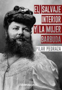 el salvaje interior y la mujer barbuda, antipersona, vello, pilar pedraza