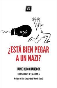¿Está bien pegar a un nazi?, jaime rubio hancock, libros del ko, ensayo, portada