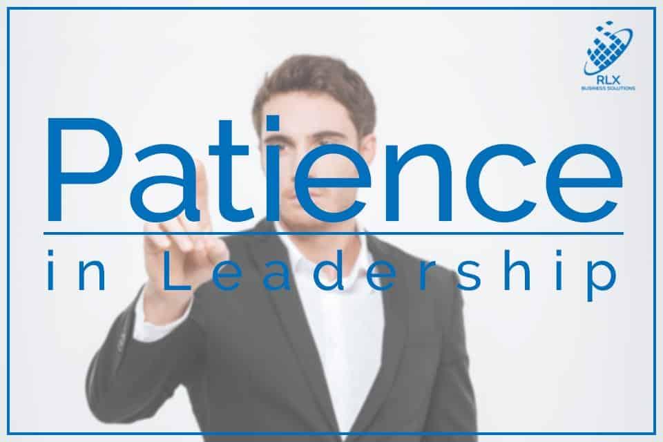12 Reasons Why Having Patience in Leadership is Important