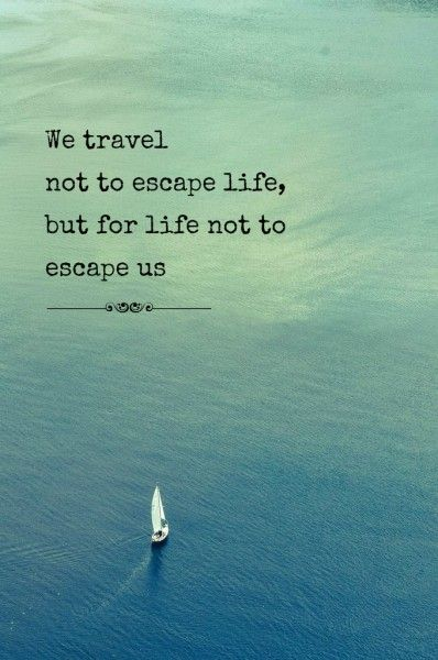 929 Relax and Succeed - We travel not to escape life