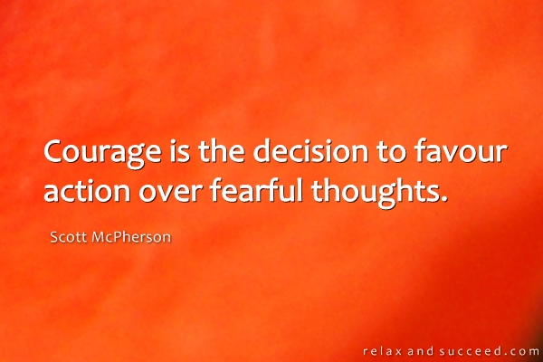 1032-relax-and-succeed-courage-is-the-decision-to-favour-action