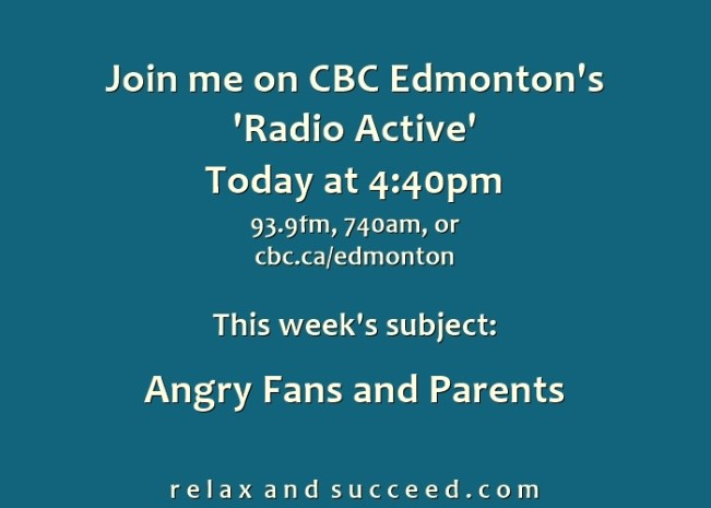 1432 Relax and Succeed - Radio Active Column- Angry Fans and Parents 2